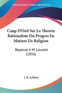 Книга под заказ: «Coup D'Oeil Sur La Theorie Rationaliste Du Progres En Matiere De Religion»
