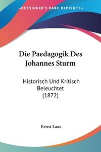 Книга под заказ: «Die Paedagogik Des Johannes Sturm»