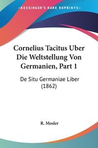 Книга под заказ: «Cornelius Tacitus Uber Die Weltstellung Von Germanien, Part 1»