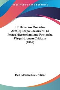 Книга под заказ: «De Haymaro Monacho Archiepiscopo Caesariensi Et Postea Hierosolymitano Patriarcha Disquisitionem Criticam (1865)»