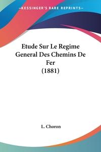 Книга под заказ: «Etude Sur Le Regime General Des Chemins De Fer (1881)»