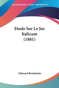 Книга под заказ: «Etude Sur Le Jus Italicum (1881)»