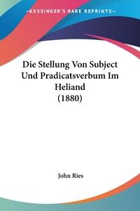 Книга под заказ: «Die Stellung Von Subject Und Pradicatsverbum Im Heliand (1880)»
