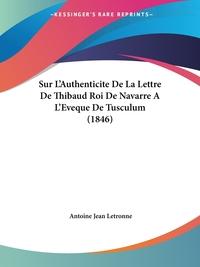 Книга под заказ: «Sur L'Authenticite De La Lettre De Thibaud Roi De Navarre A L'Eveque De Tusculum (1846)»