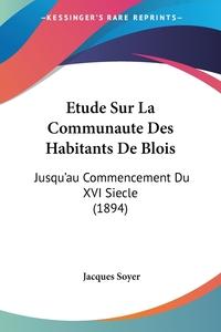 Книга под заказ: «Etude Sur La Communaute Des Habitants De Blois»