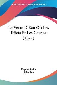 Книга под заказ: «Le Verre D'Eau Ou Les Effets Et Les Causes (1877)»