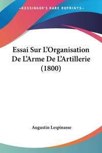 Книга под заказ: «Essai Sur L'Organisation De L'Arme De L'Artillerie (1800)»