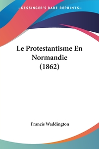 Книга под заказ: «Le Protestantisme En Normandie (1862)»