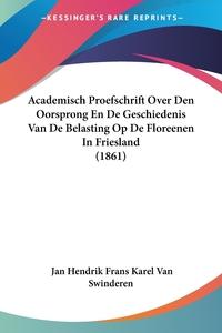 Книга под заказ: «Academisch Proefschrift Over Den Oorsprong En De Geschiedenis Van De Belasting Op De Floreenen In Friesland (1861)»