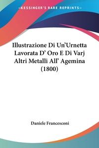 Книга под заказ: «Illustrazione Di Un'Urnetta Lavorata D' Oro E Di Varj Altri Metalli All' Agemina (1800)»