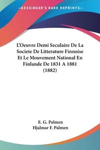 Книга под заказ: «L'Oeuvre Demi Seculaire De La Societe De Litterature Finnoise Et Le Mouvement National En Finlande De 1831 A 1881 (1882)»