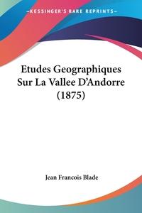 Книга под заказ: «Etudes Geographiques Sur La Vallee D'Andorre (1875)»