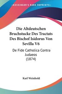 Книга под заказ: «Die Altdeutschen Bruchstucke Des Tractats Des Bischof Isidorus Von Sevilla V6»