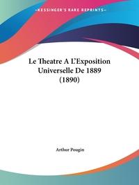Книга под заказ: «Le Theatre A L'Exposition Universelle De 1889 (1890)»