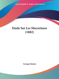 Книга под заказ: «Etude Sur Les Mucorinees (1882)»