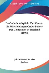 Книга под заказ: «De Onderhoudsplicht Van Vaarten En Waterleidingen Onder Beheer Der Gemeenten In Friesland (1898)»
