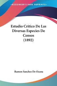 Книга под заказ: «Estudio Critico De Las Diversas Especies De Censos (1892)»