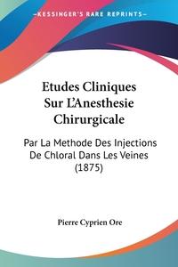 Книга под заказ: «Etudes Cliniques Sur L'Anesthesie Chirurgicale»