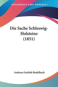 Книга под заказ: «Die Sache Schleswig-Holsteins (1851)»