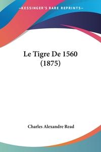 Книга под заказ: «Le Tigre De 1560 (1875)»