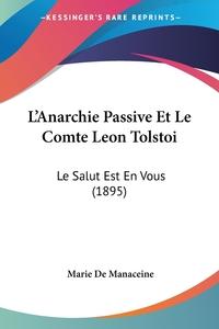 Книга под заказ: «L'Anarchie Passive Et Le Comte Leon Tolstoi»