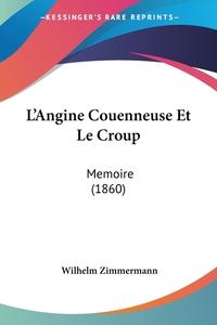 Книга под заказ: «L'Angine Couenneuse Et Le Croup»