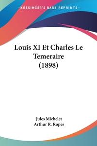 Книга под заказ: «Louis XI Et Charles Le Temeraire (1898)»