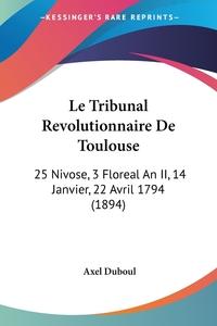 Книга под заказ: «Le Tribunal Revolutionnaire De Toulouse»