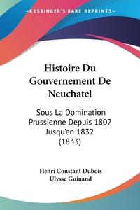Книга под заказ: «Histoire Du Gouvernement De Neuchatel»