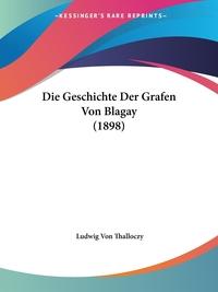 Книга под заказ: «Die Geschichte Der Grafen Von Blagay (1898)»