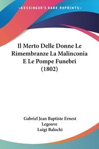 Книга под заказ: «Il Merto Delle Donne Le Rimembranze La Malinconia E Le Pompe Funebri (1802)»