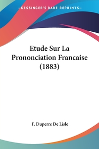 Книга под заказ: «Etude Sur La Prononciation Francaise (1883)»
