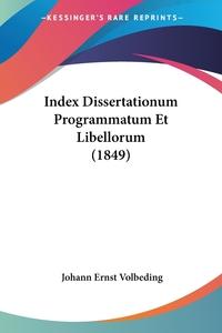 Книга под заказ: «Index Dissertationum Programmatum Et Libellorum (1849)»