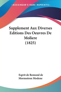 Книга под заказ: «Supplement Aux Diverses Editions Des Oeuvres De Moliere (1825)»