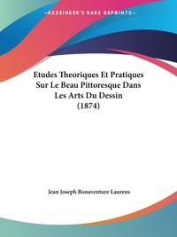 Книга под заказ: «Etudes Theoriques Et Pratiques Sur Le Beau Pittoresque Dans Les Arts Du Dessin (1874)»
