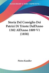 Книга под заказ: «Storia Del Consiglio Dei Patrizi Di Trieste Dall'Anno 1382 All'Anno 1809 V1 (1858)»