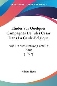 Книга под заказ: «Etudes Sur Quelques Campagnes De Jules Cesar Dans La Gaule-Belgique»