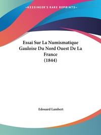 Книга под заказ: «Essai Sur La Numismatique Gauloise Du Nord Ouest De La France (1844)»