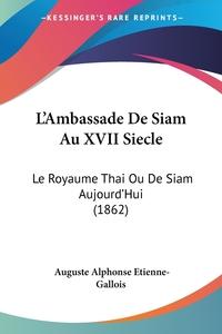 Книга под заказ: «L'Ambassade De Siam Au XVII Siecle»