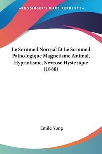 Книга под заказ: «Le Sommeil Normal Et Le Sommeil Pathologique Magnetisme Animal, Hypnotisme, Nevrose Hysterique (1888)»