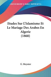 Книга под заказ: «Etudes Sur L'Islamisme Et Le Mariage Des Arabes En Algerie (1868)»