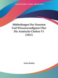 Книга под заказ: «Mittheilungen Des Neuesten Und Wissenswurdigsten Uber Die Asiatische Cholera V1 (1831)»