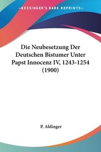 Книга под заказ: «Die Neubesetzung Der Deutschen Bistumer Unter Papst Innocenz IV, 1243-1254 (1900)»
