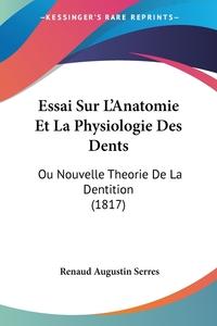 Книга под заказ: «Essai Sur L'Anatomie Et La Physiologie Des Dents»