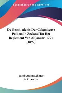 Книга под заказ: «De Geschiedenis Der Calamiteuse Polders In Zeeland Tot Het Reglement Van 20 Januari 1791 (1897)»
