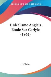 Книга под заказ: «L'Idealisme Anglais Etude Sur Carlyle (1864)»