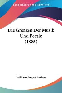Книга под заказ: «Die Grenzen Der Musik Und Poesie (1885)»