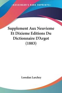 Книга под заказ: «Supplement Aux Neuvieme Et Dixieme Editions Du Dictionnaire D'Argot (1883)»