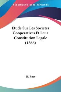 Книга под заказ: «Etude Sur Les Societes Cooperatives Et Leur Constitution Legale (1866)»