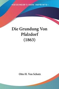 Книга под заказ: «Die Grundung Von Pfalzdorf (1863)»